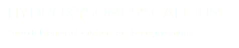 HYDROXYSOMES® CALCIUM Powerful source of calcium for skin rejuvenation